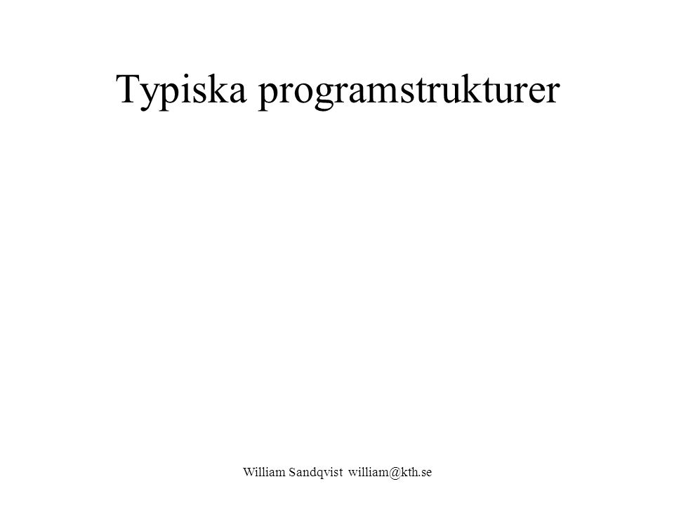 Typiska programstrukturer William Sandqvist william@kth.se