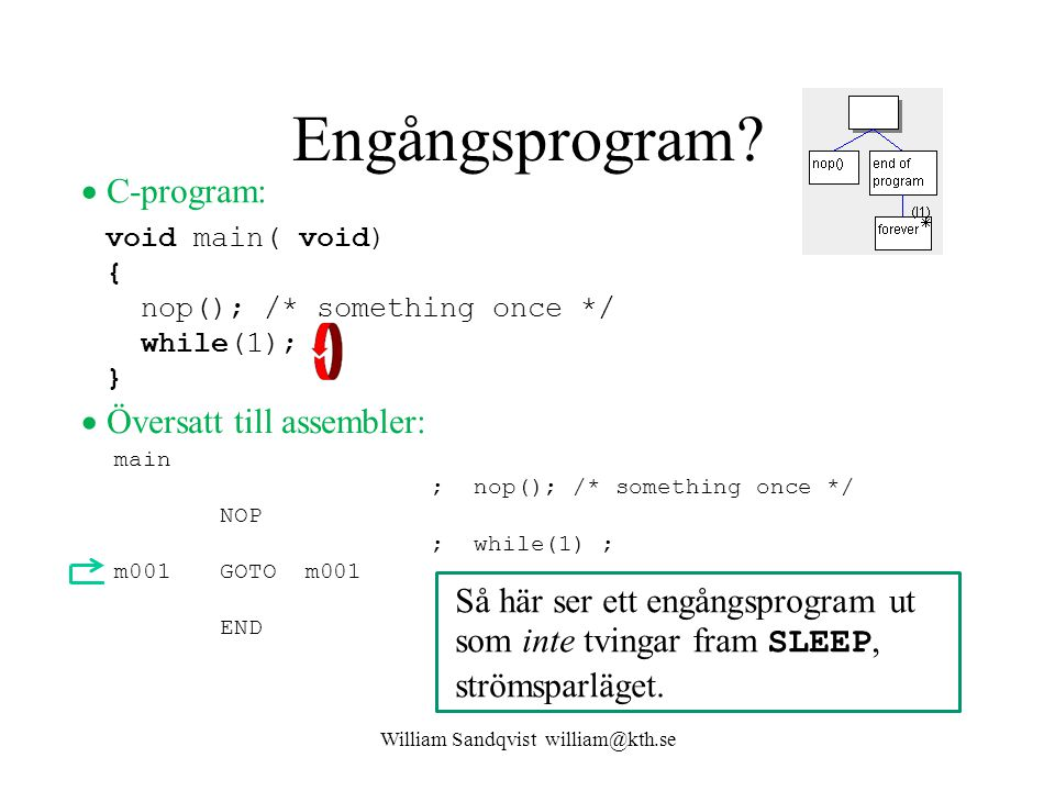 Engångsprogram? William Sandqvist william@kth.se main ; nop(); /* something once */ NOP ; while(1) ; m001GOTO m001 END void main( void) { nop(); /* so