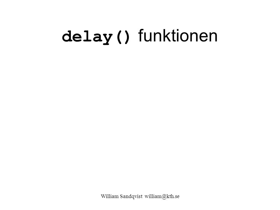 delay() funktionen William Sandqvist william@kth.se