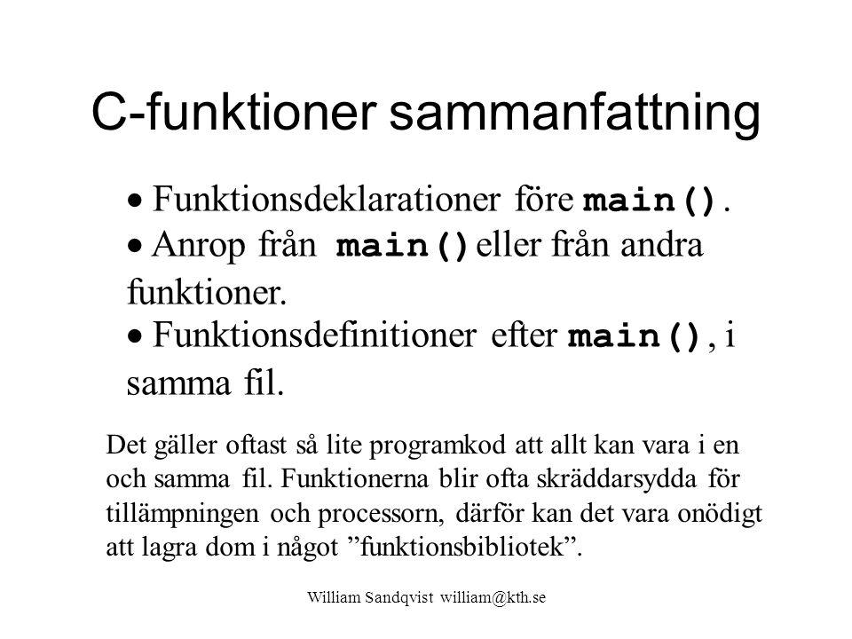 C-funktioner sammanfattning William Sandqvist william@kth.se  Funktionsdeklarationer före main().  Anrop från main() eller från andra funktioner. 