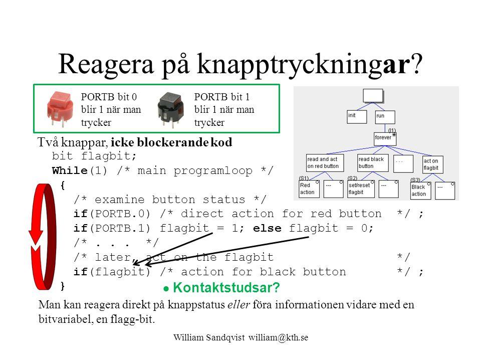 Reagera på knapptryckningar? PORTB bit 0 blir 1 när man trycker PORTB bit 1 blir 1 när man trycker bit flagbit; While(1) /* main programloop */ { /* e