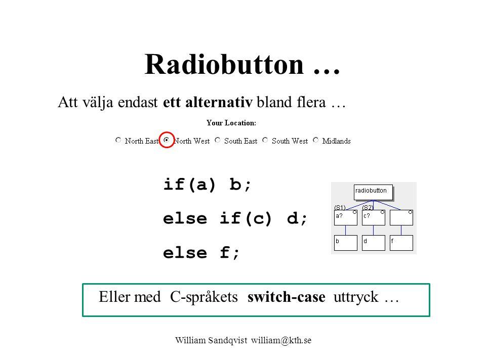 Radiobutton … Att välja endast ett alternativ bland flera … if(a) b; else if(c) d; else f; Eller med C-språkets switch-case uttryck …