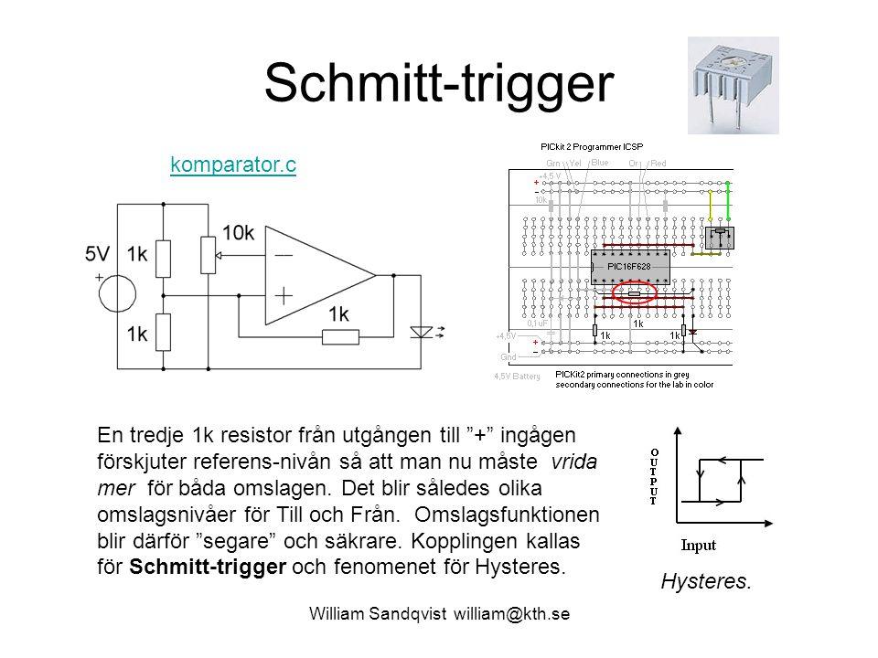 """William Sandqvist william@kth.se Schmitt-trigger En tredje 1k resistor från utgången till """"+"""" ingågen förskjuter referens-nivån så att man nu måste vr"""