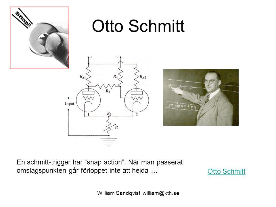 """William Sandqvist william@kth.se Otto Schmitt En schmitt-trigger har """"snap action"""". När man passerat omslagspunkten går förloppet inte att hejda …"""