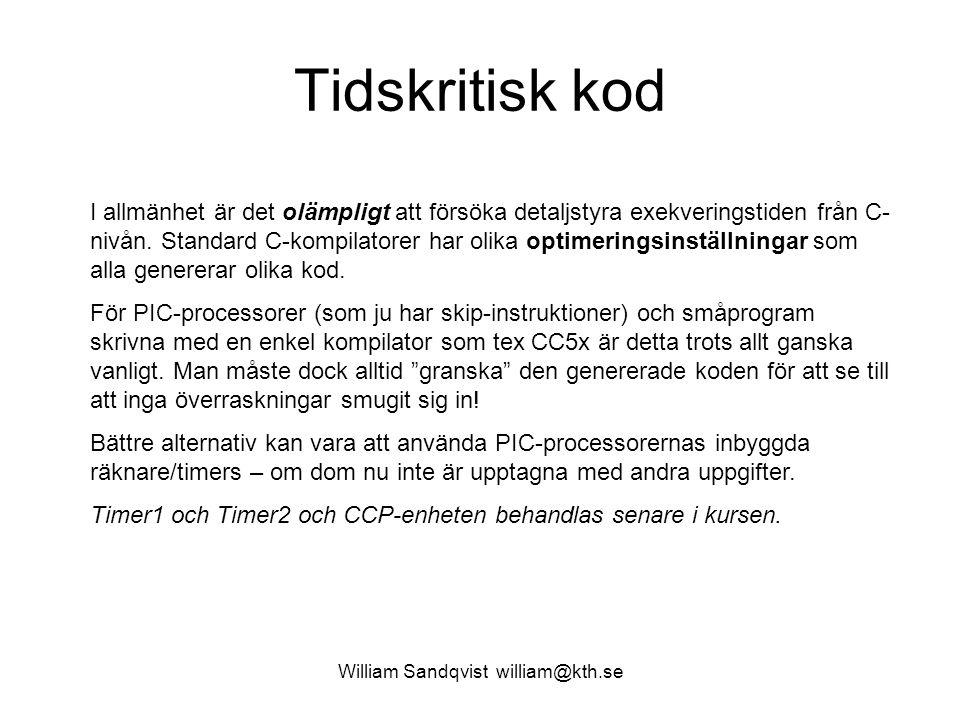 William Sandqvist william@kth.se Tidskritisk kod I allmänhet är det olämpligt att försöka detaljstyra exekveringstiden från C- nivån. Standard C-kompi