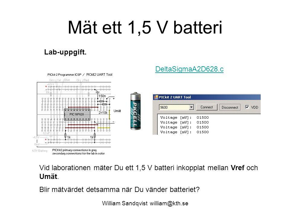 William Sandqvist william@kth.se Mät ett 1,5 V batteri Vid laborationen mäter Du ett 1,5 V batteri inkopplat mellan Vref och Umät. Blir mätvärdet dets