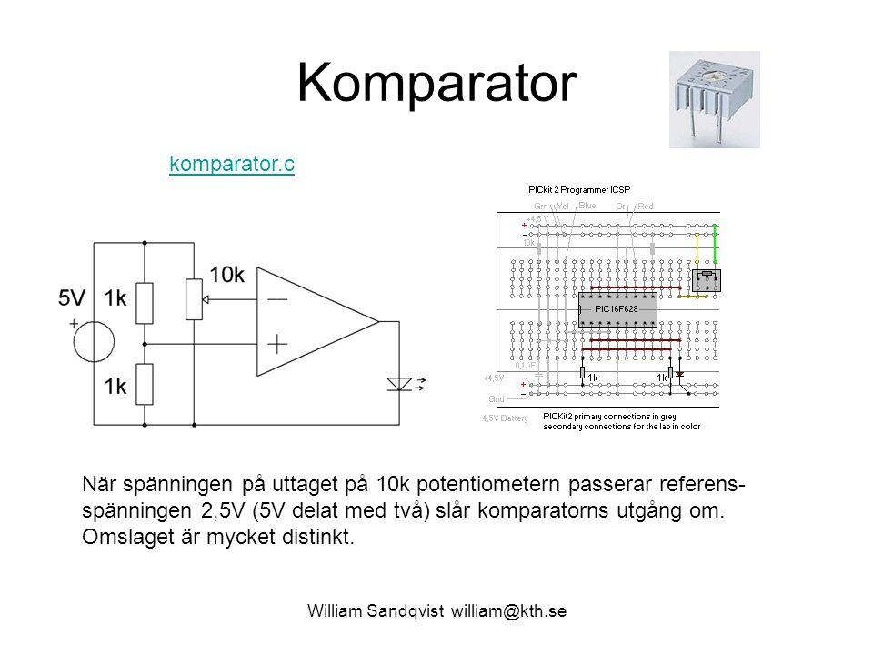 William Sandqvist william@kth.se Komparator När spänningen på uttaget på 10k potentiometern passerar referens- spänningen 2,5V (5V delat med två) slår