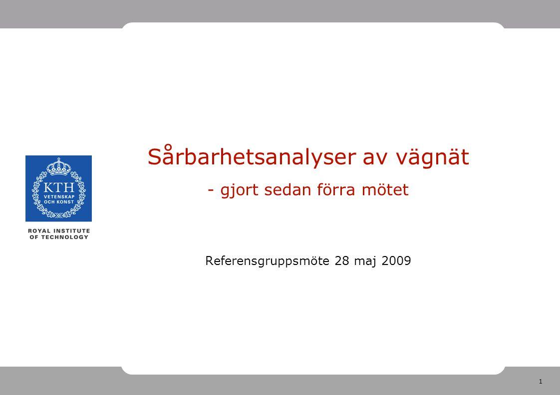 1 Sårbarhetsanalyser av vägnät - gjort sedan förra mötet Referensgruppsmöte 28 maj 2009