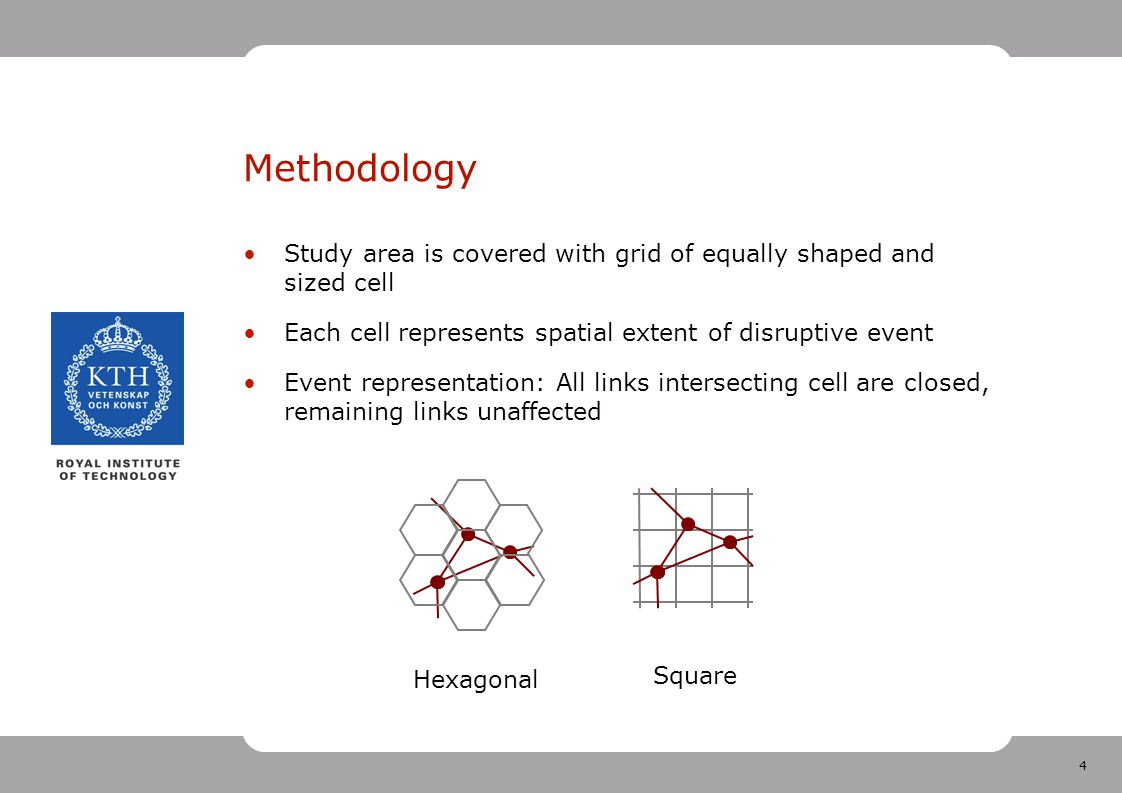 4 Methodology Study area is covered with grid of equally shaped and sized cell Each cell represents spatial extent of disruptive event Event represent