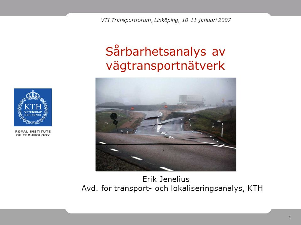 1 Sårbarhetsanalys av vägtransportnätverk Erik Jenelius Avd.