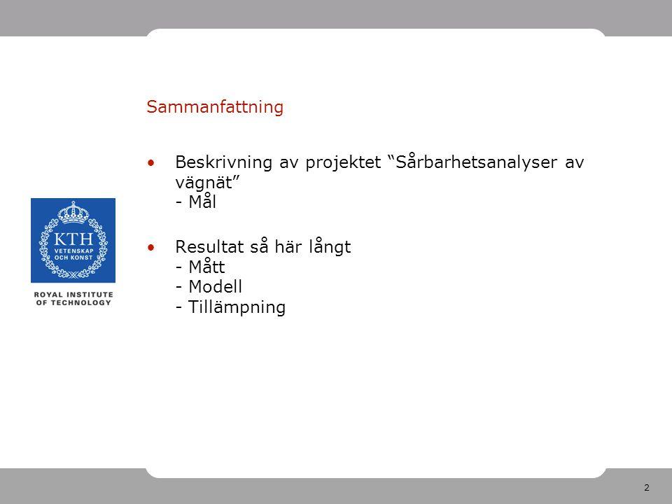 2 Sammanfattning Beskrivning av projektet Sårbarhetsanalyser av vägnät - Mål Resultat så här långt - Mått - Modell - Tillämpning