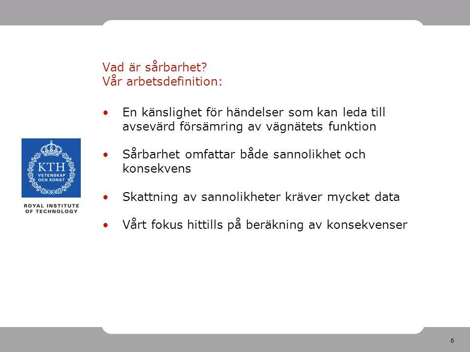 7 Konsekvenser: Utsatthet och betydelse Händelse: En eller flera länkar stängs för trafik under en viss tid Viktiga frågor: 1.Vilka länkar är särskilt betydelsefulla, d.v.s.