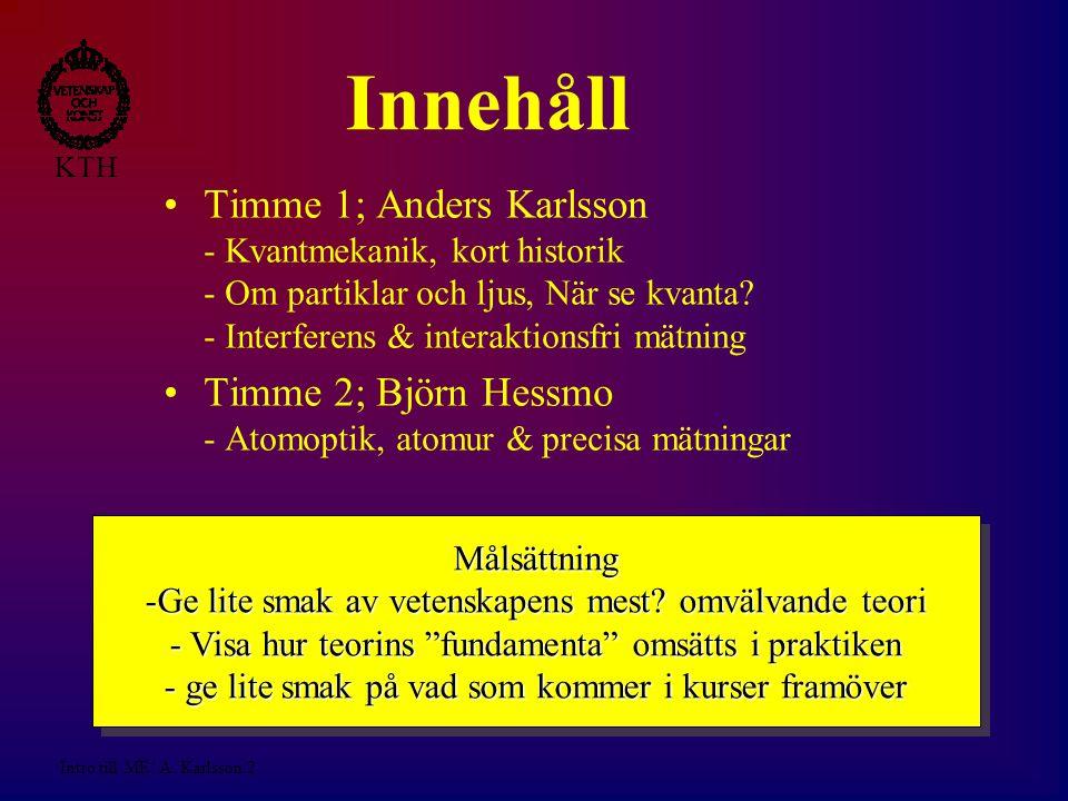 Intro till ME/ A.Karlsson/3 KTH Partiklar och/eller vågor.