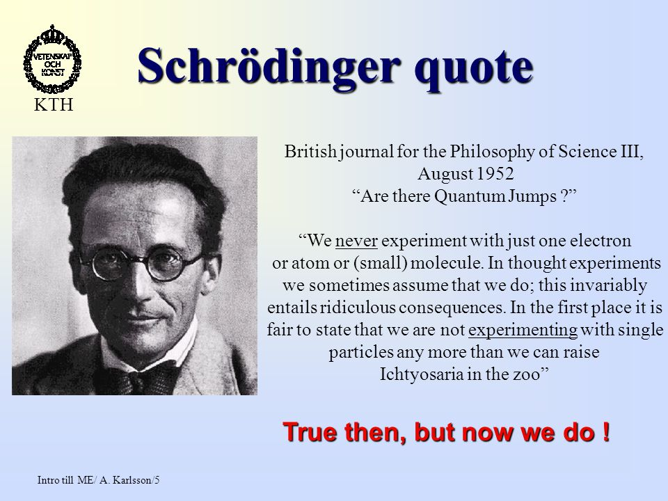 "Intro till ME/ A. Karlsson/5 KTH Schrödinger quote Schrödinger quote British journal for the Philosophy of Science III, August 1952 ""Are there Quantum"