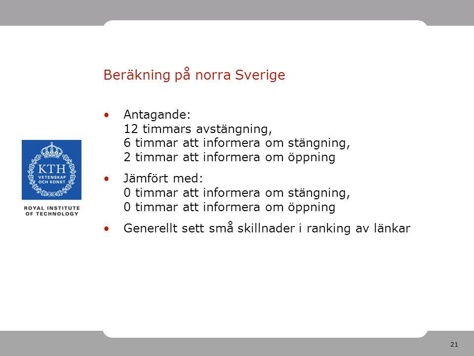 21 Beräkning på norra Sverige Antagande: 12 timmars avstängning, 6 timmar att informera om stängning, 2 timmar att informera om öppning Jämfört med: 0 timmar att informera om stängning, 0 timmar att informera om öppning Generellt sett små skillnader i ranking av länkar