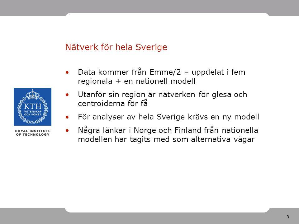 3 Nätverk för hela Sverige Data kommer från Emme/2 – uppdelat i fem regionala + en nationell modell Utanför sin region är nätverken för glesa och cent