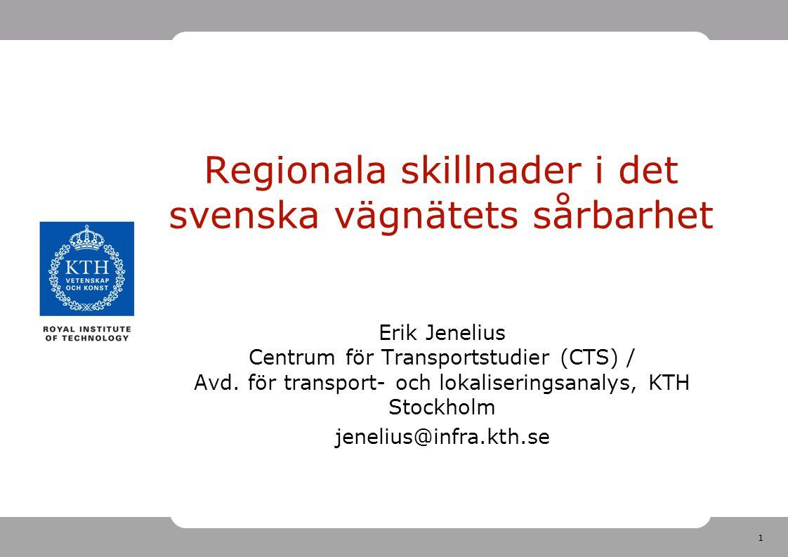 1 Regionala skillnader i det svenska vägnätets sårbarhet Erik Jenelius Centrum för Transportstudier (CTS) / Avd. för transport- och lokaliseringsanaly