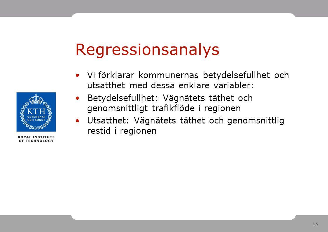 26 Regressionsanalys Vi förklarar kommunernas betydelsefullhet och utsatthet med dessa enklare variabler: Betydelsefullhet: Vägnätets täthet och genom