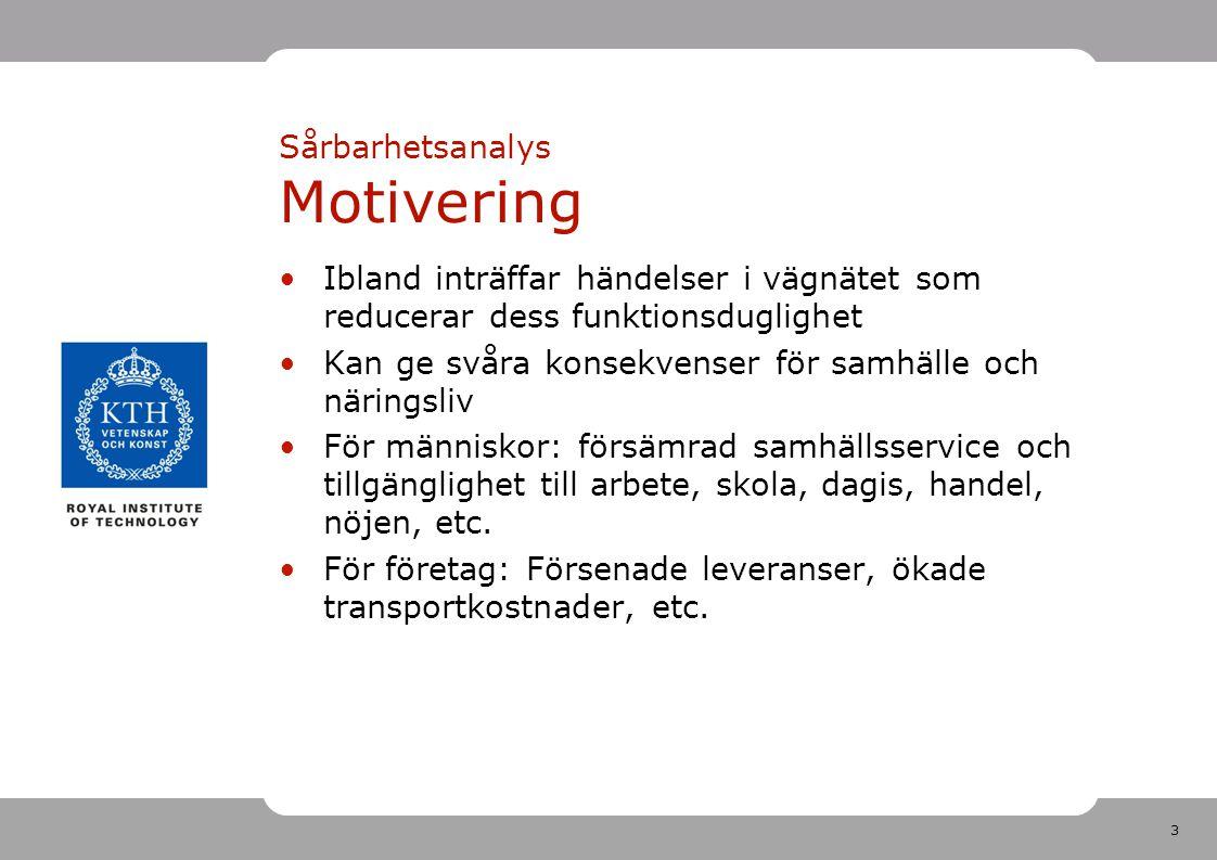 3 Sårbarhetsanalys Motivering Ibland inträffar händelser i vägnätet som reducerar dess funktionsduglighet Kan ge svåra konsekvenser för samhälle och n