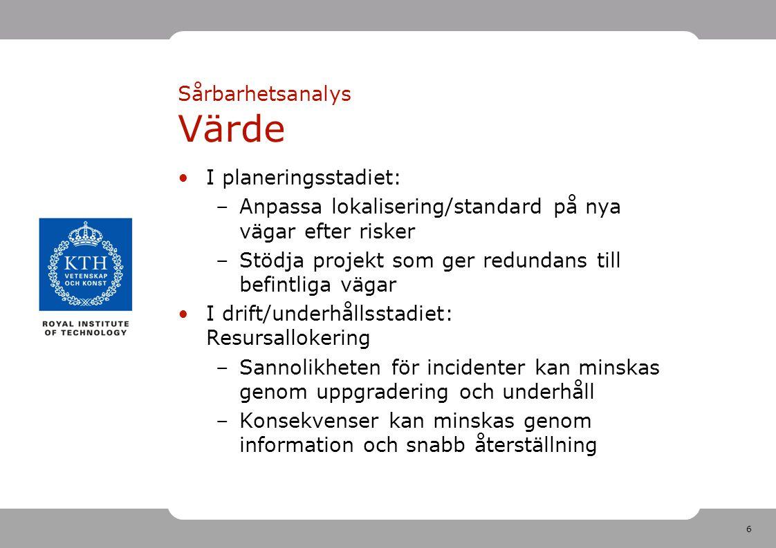 6 Sårbarhetsanalys Värde I planeringsstadiet: –Anpassa lokalisering/standard på nya vägar efter risker –Stödja projekt som ger redundans till befintli
