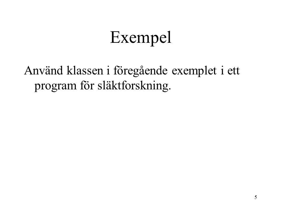 5 Exempel Använd klassen i föregående exemplet i ett program för släktforskning.