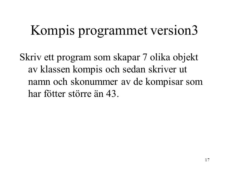 16 Kompis programmet version1 Skriv ett program som skapar ett objekt av klassen kompis och sedan skriver ut kompisens namn och skonummer på skärmen.