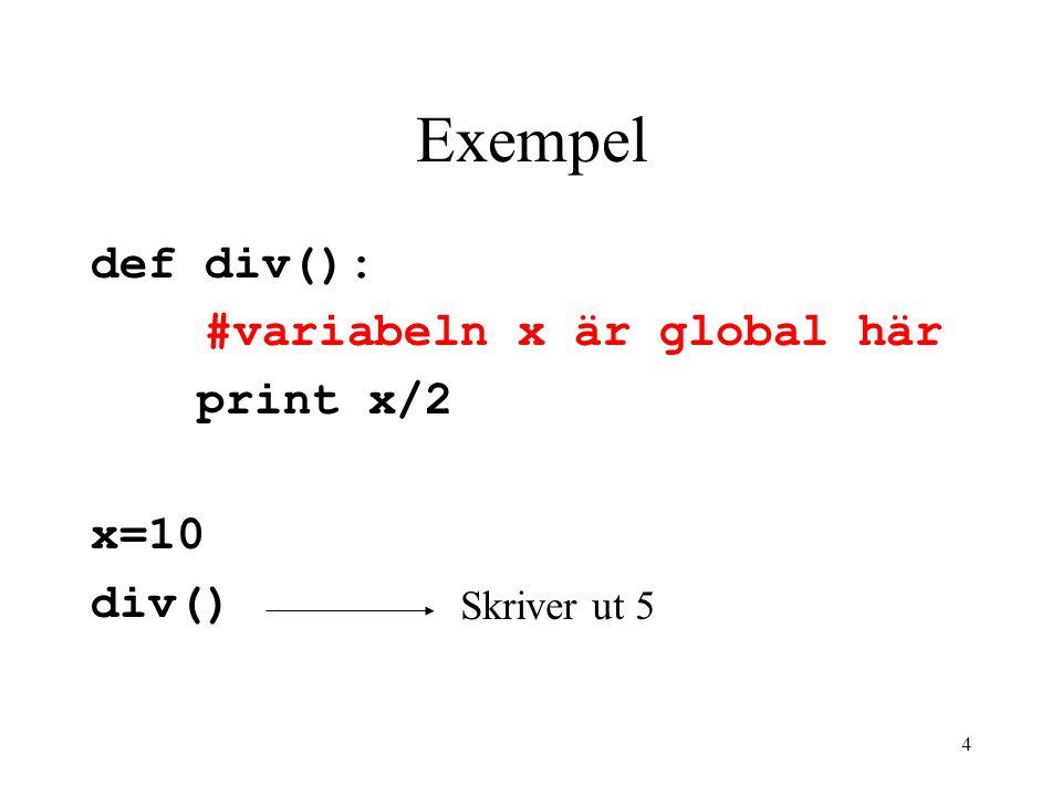 3 Variabler En variabel kan vara någon av följande: Globala variabler –Globala variabler ska definieras med nyckelordet global Lokalvariabel –Formella