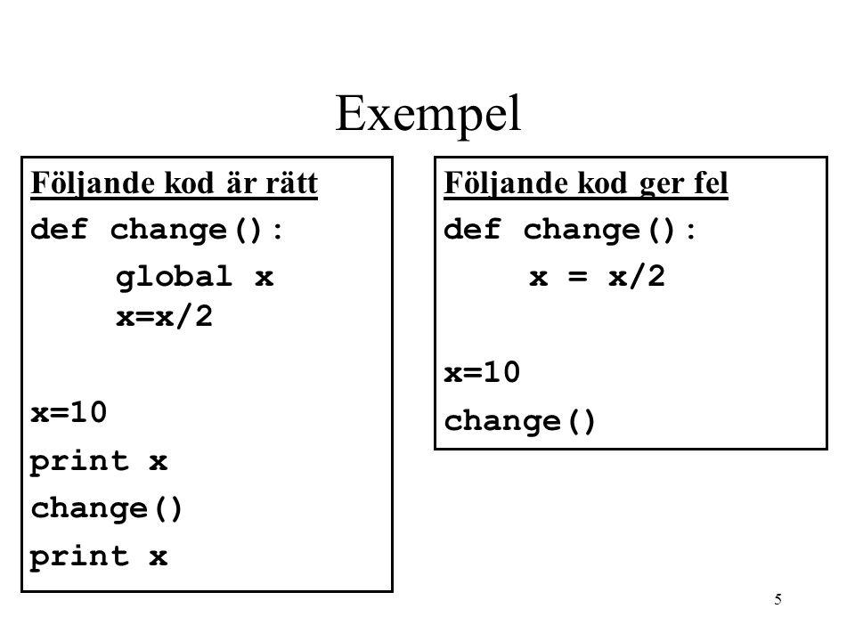 4 Exempel def div(): #variabeln x är global här print x/2 x=10 div() Skriver ut 5