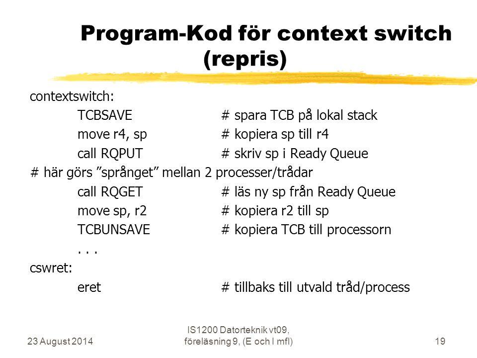 23 August 2014 IS1200 Datorteknik vt09, föreläsning 9, (E och I mfl)19 Program-Kod för context switch (repris) contextswitch: TCBSAVE# spara TCB på lo