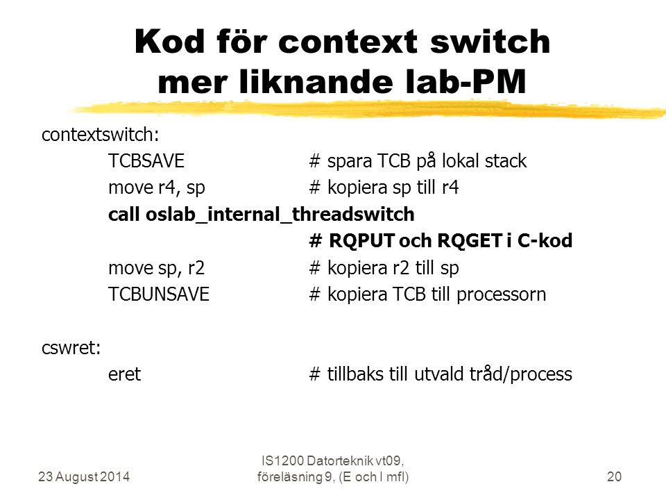 23 August 2014 IS1200 Datorteknik vt09, föreläsning 9, (E och I mfl)20 Kod för context switch mer liknande lab-PM contextswitch: TCBSAVE# spara TCB på