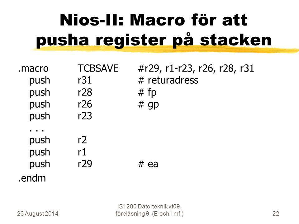 23 August 2014 IS1200 Datorteknik vt09, föreläsning 9, (E och I mfl)22 Nios-II: Macro för att pusha register på stacken.macroTCBSAVE#r29, r1-r23, r26,