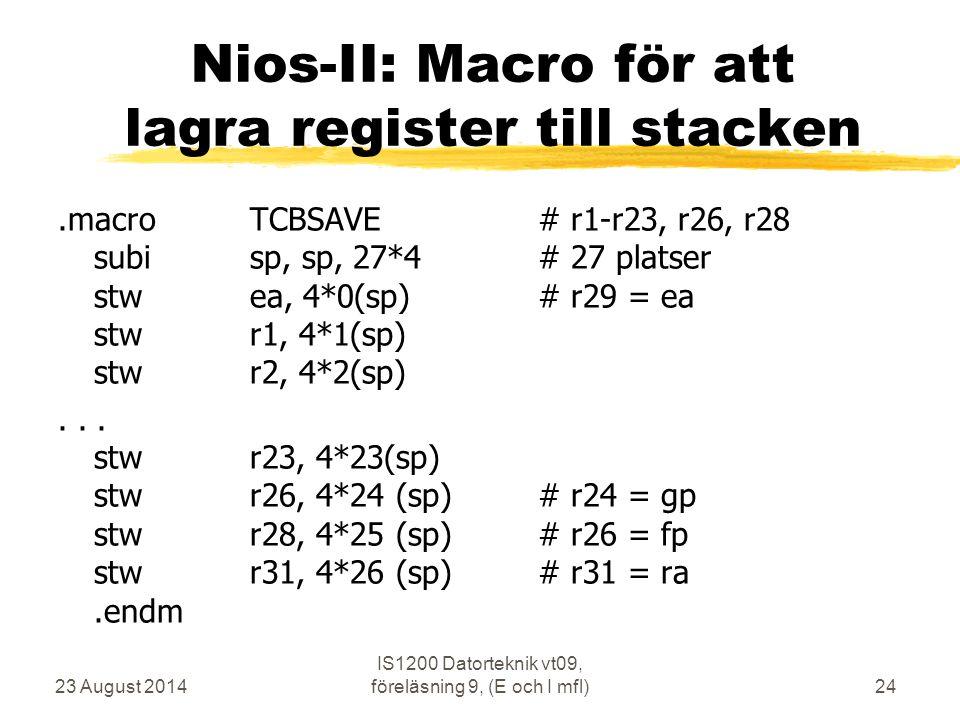 23 August 2014 IS1200 Datorteknik vt09, föreläsning 9, (E och I mfl)24 Nios-II: Macro för att lagra register till stacken.macroTCBSAVE # r1-r23, r26,