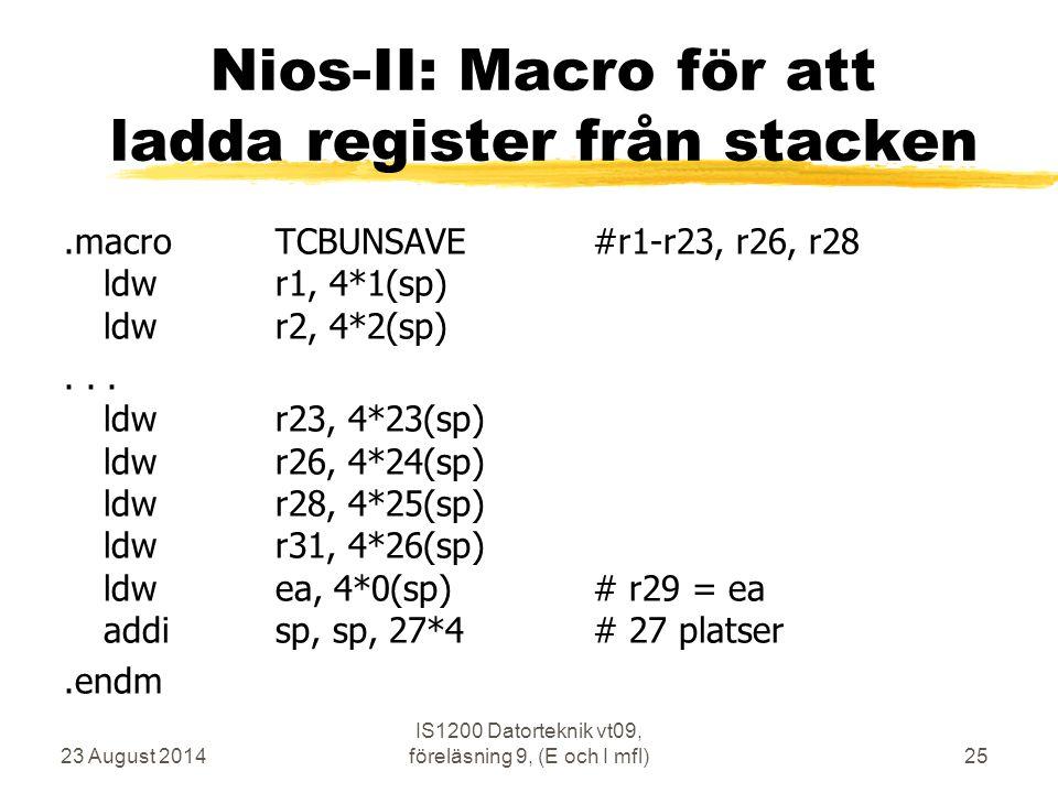 23 August 2014 IS1200 Datorteknik vt09, föreläsning 9, (E och I mfl)25 Nios-II: Macro för att ladda register från stacken.macroTCBUNSAVE #r1-r23, r26,