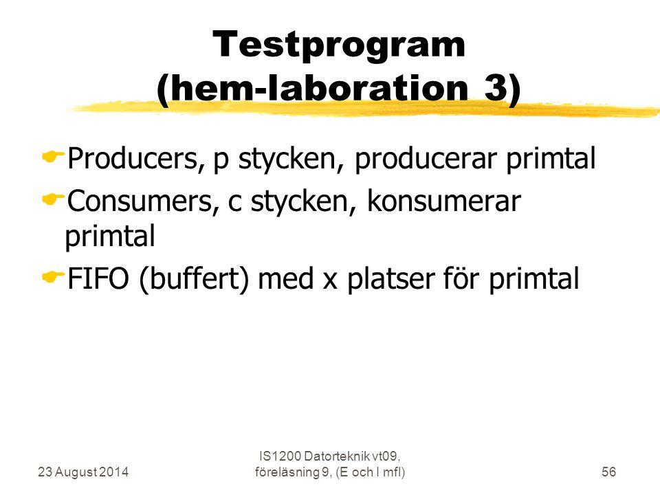23 August 2014 IS1200 Datorteknik vt09, föreläsning 9, (E och I mfl)56 Testprogram (hem-laboration 3)  Producers, p stycken, producerar primtal  Con