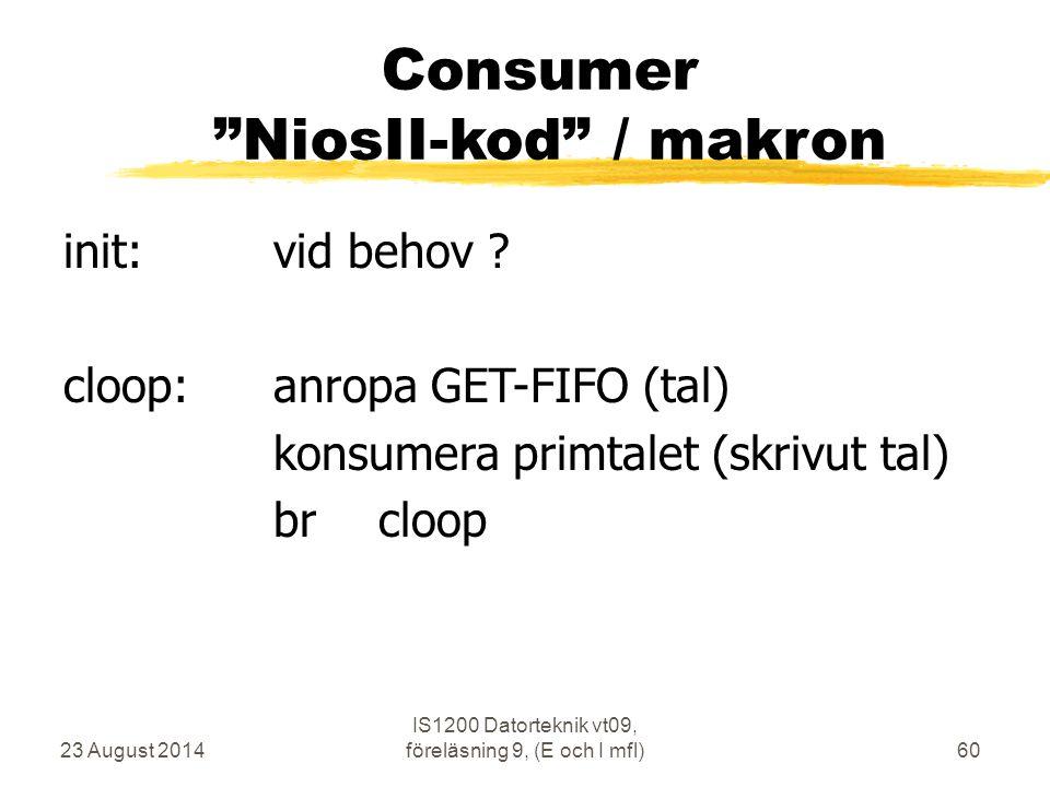 """23 August 2014 IS1200 Datorteknik vt09, föreläsning 9, (E och I mfl)60 Consumer """"NiosII-kod"""" / makron init:vid behov ? cloop:anropa GET-FIFO (tal) kon"""