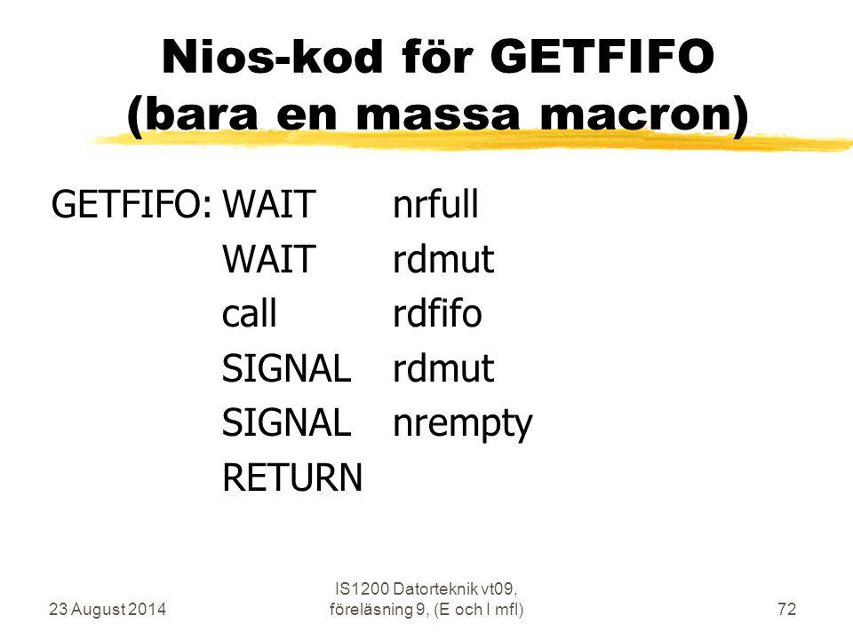 23 August 2014 IS1200 Datorteknik vt09, föreläsning 9, (E och I mfl)72 Nios-kod för GETFIFO (bara en massa macron) GETFIFO:WAITnrfull WAITrdmut callrd