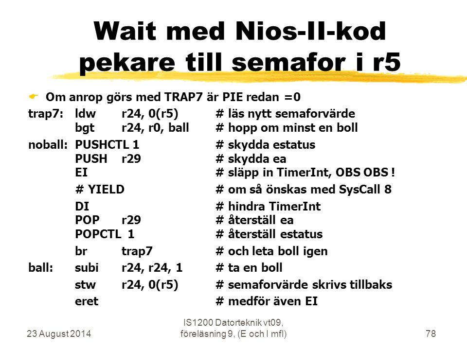 23 August 2014 IS1200 Datorteknik vt09, föreläsning 9, (E och I mfl)78 Wait med Nios-II-kod pekare till semafor i r5  Om anrop görs med TRAP7 är PIE