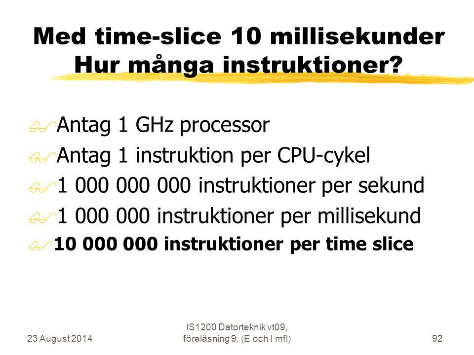 23 August 2014 IS1200 Datorteknik vt09, föreläsning 9, (E och I mfl)92 Med time-slice 10 millisekunder Hur många instruktioner? $Antag 1 GHz processor