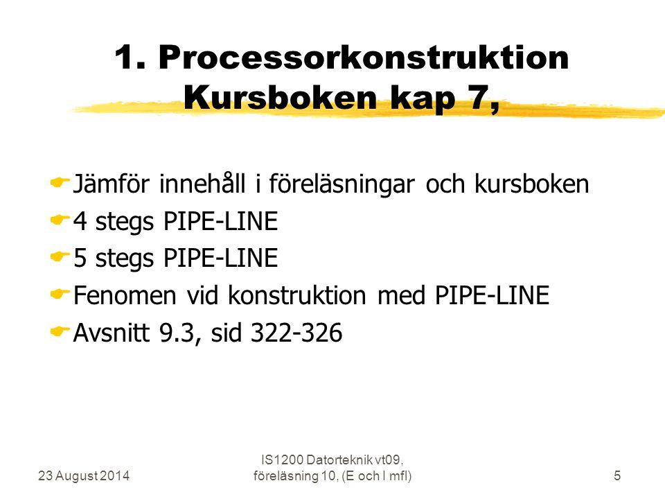 23 August 2014 IS1200 Datorteknik vt09, föreläsning 10, (E och I mfl)5 1.