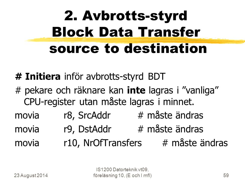 23 August 2014 IS1200 Datorteknik vt09, föreläsning 10, (E och I mfl)59 2. Avbrotts-styrd Block Data Transfer source to destination # Initiera inför a