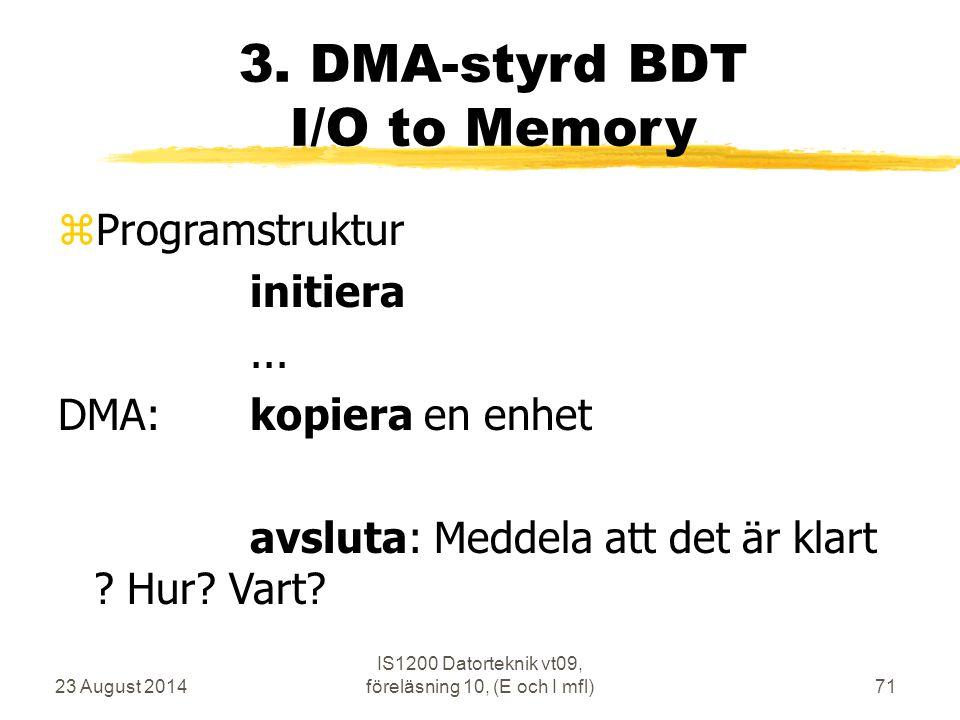 23 August 2014 IS1200 Datorteknik vt09, föreläsning 10, (E och I mfl)71 3.