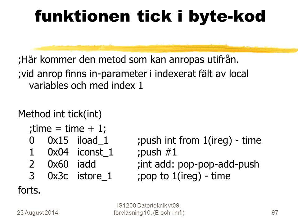 23 August 2014 IS1200 Datorteknik vt09, föreläsning 10, (E och I mfl)97 funktionen tick i byte-kod ;Här kommer den metod som kan anropas utifrån.