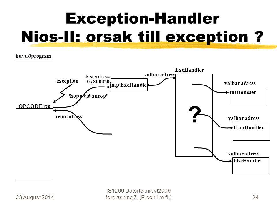 23 August 2014 IS1200 Datorteknik vt2009 föreläsning 7, (E och I m.fl.)24 Exception-Handler Nios-II: orsak till exception .