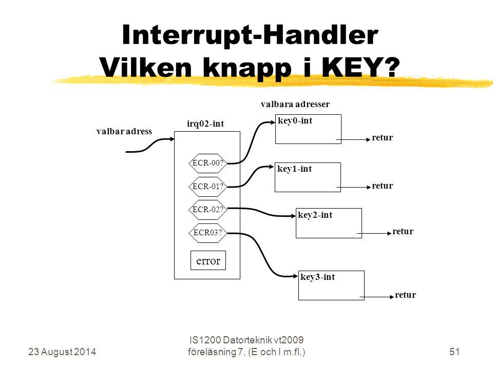23 August 2014 IS1200 Datorteknik vt2009 föreläsning 7, (E och I m.fl.)51 Interrupt-Handler Vilken knapp i KEY.