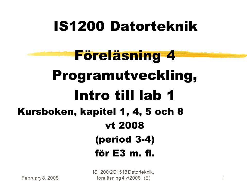 February 8, 2008 IS1200/2G1518 Datorteknik, föreläsning 4 vt2008 (E)1 IS1200 Datorteknik Föreläsning 4 Programutveckling, Intro till lab 1 Kursboken, kapitel 1, 4, 5 och 8 vt 2008 (period 3-4) för E3 m.