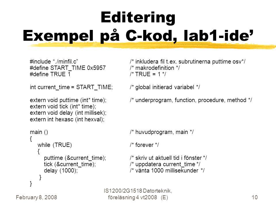 February 8, 2008 IS1200/2G1518 Datorteknik, föreläsning 4 vt2008 (E)10 Editering Exempel på C-kod, lab1-ide' #include ./minfil.c /* inkludera fil t.ex.