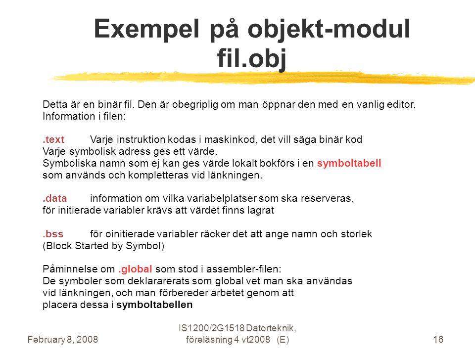 February 8, 2008 IS1200/2G1518 Datorteknik, föreläsning 4 vt2008 (E)16 Exempel på objekt-modul fil.obj Detta är en binär fil.