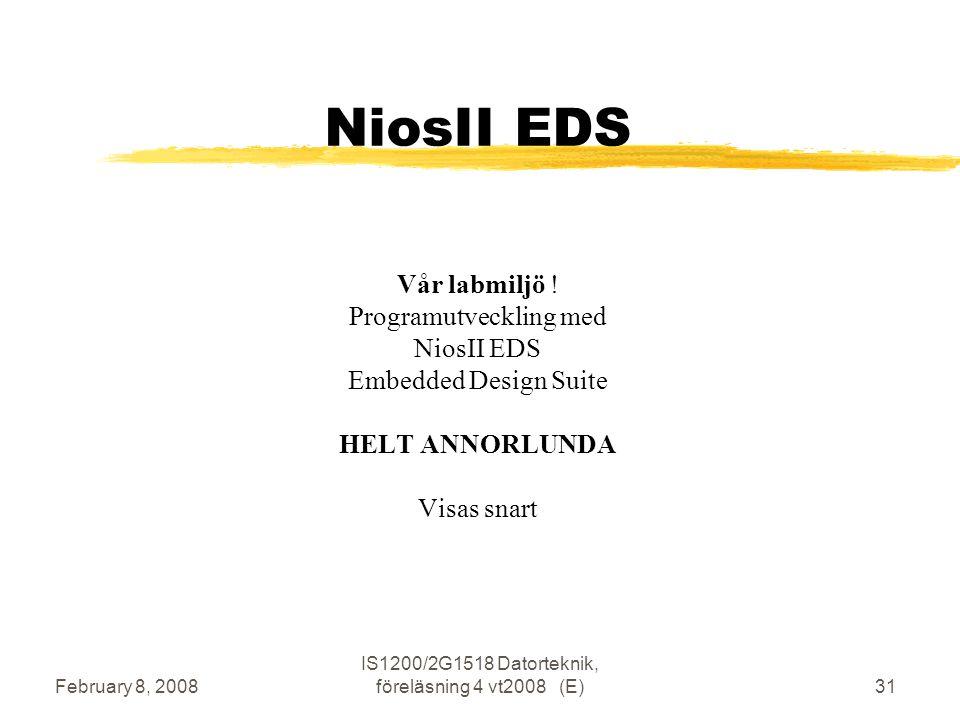 February 8, 2008 IS1200/2G1518 Datorteknik, föreläsning 4 vt2008 (E)31 NiosII EDS Vår labmiljö .