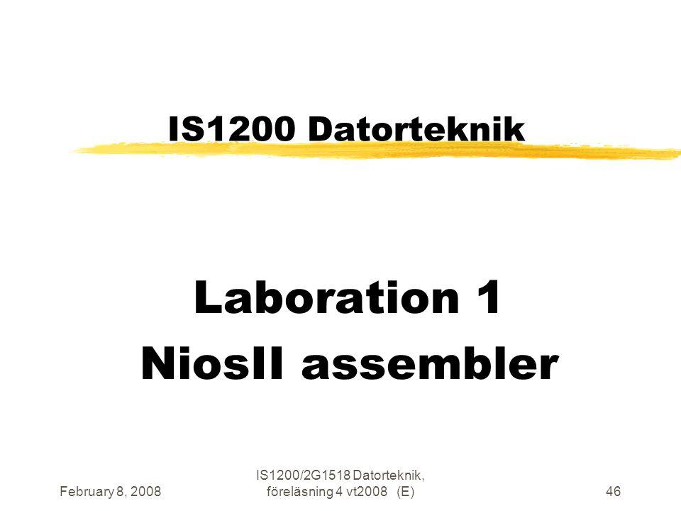 February 8, 2008 IS1200/2G1518 Datorteknik, föreläsning 4 vt2008 (E)46 IS1200 Datorteknik Laboration 1 NiosII assembler