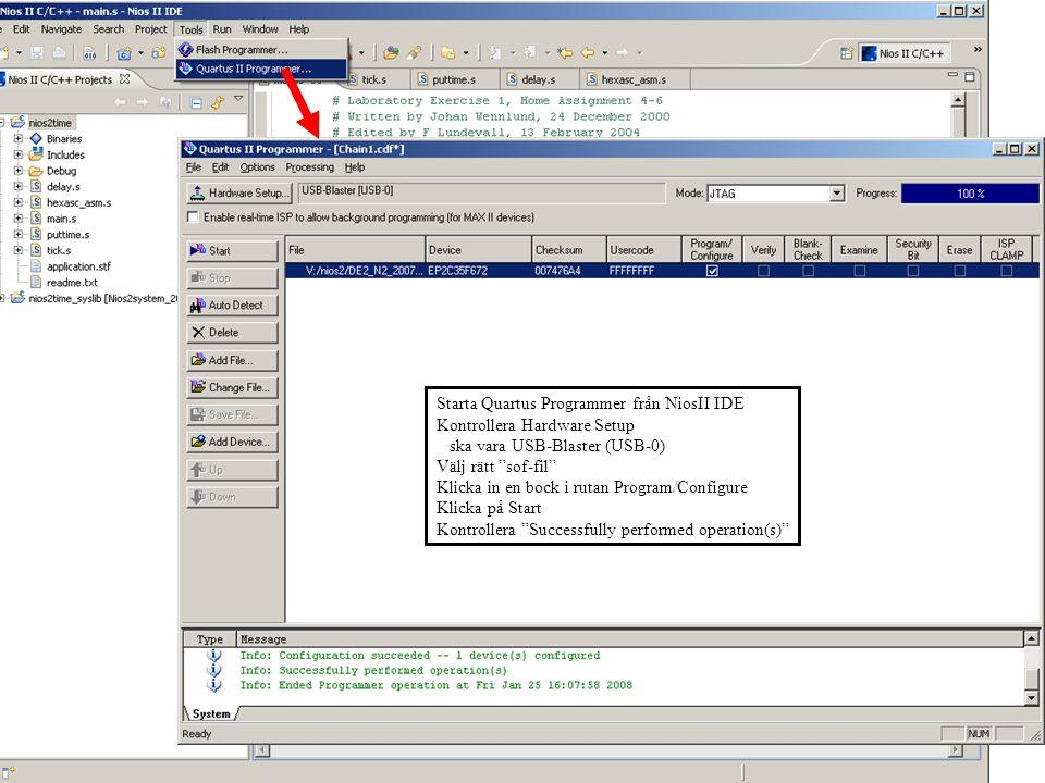 February 8, 2008 IS1200/2G1518 Datorteknik, föreläsning 4 vt2008 (E)73 Starta Quartus Programmer från NiosII IDE Kontrollera Hardware Setup ska vara USB-Blaster (USB-0) Välj rätt sof-fil Klicka in en bock i rutan Program/Configure Klicka på Start Kontrollera Successfully performed operation(s)